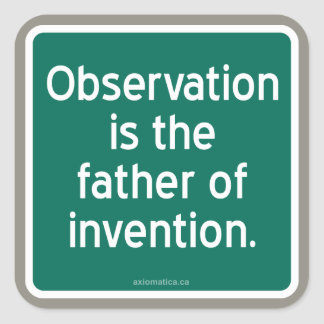 Observation is the father of invention. square sticker
