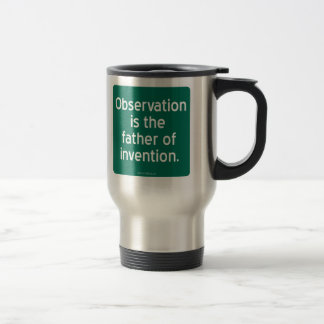 Observation is the father of invention. travel mug