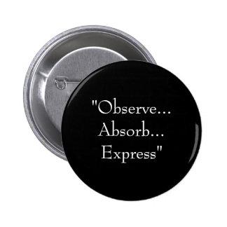 """""""Observe...Absorb...Express"""" Button"""