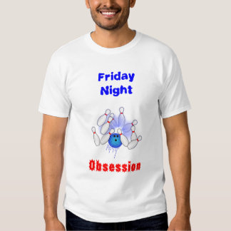 Obsessed Friday Bowler T Shirt