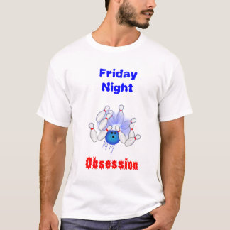 Obsessed Friday Bowler T-Shirt