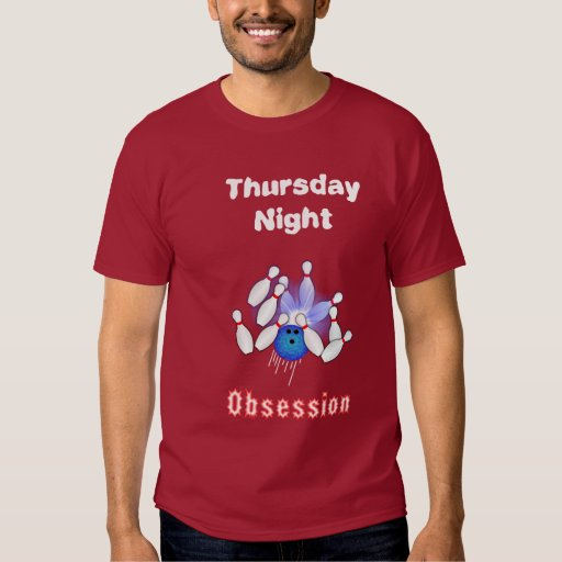 Obsessed Thursday Bowler Tee Shirts