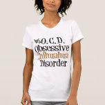 Obsessive Chihuahua Disorder T-Shirt