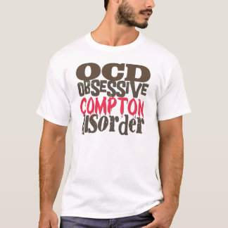 Obsessive Compton Disorder T-Shirt