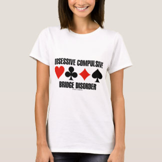 Obsessive Compulsive Bridge Disorder (OCBD) T-Shirt