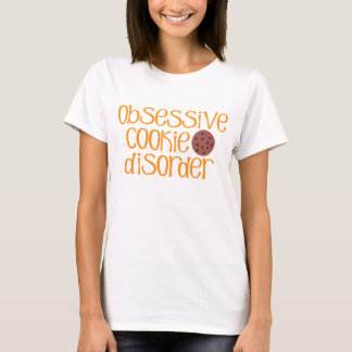 Obsessive Cookie Disorder R T-Shirt