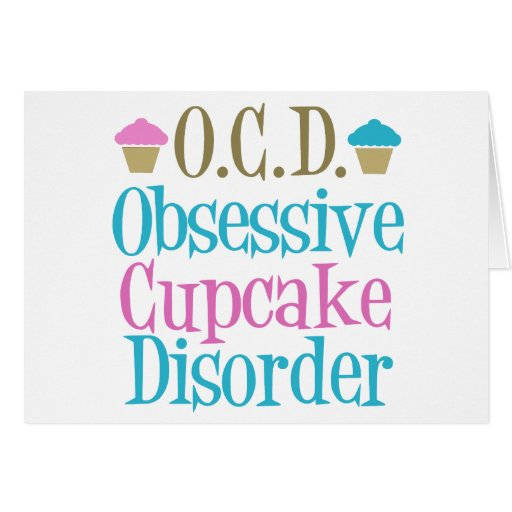 Obsessive Cupcake Disorder Greeting Cards