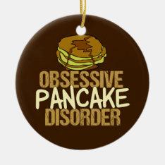 Obsessive Pancake Disorder Funny Breakfast Ceramic Ornament at Zazzle
