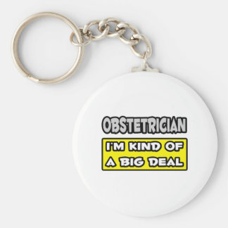 Obstetrician .. I'm Kind of a Big Deal Keychains