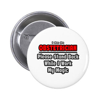 Obstetrician... Stand Back ... Work My Magic 2 Inch Round Button