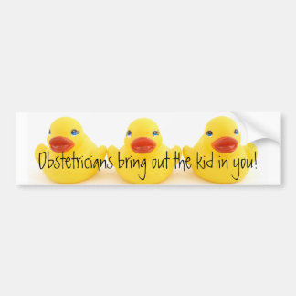 Obstetricians and Yellow Rubber Ducks Bumper Sticker