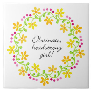Obstinate headstrong girl Austen Pride & Prejudice Ceramic Tile