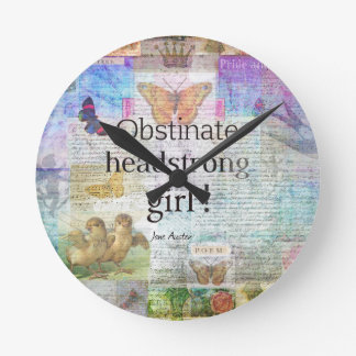 Obstinate, headstrong girl! Jane Austen quote Round Clock