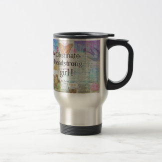 Obstinate, headstrong girl! Jane Austen quote Travel Mug