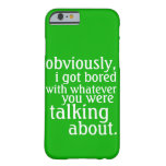Obviously I got Bored Barely There iPhone 6 Case