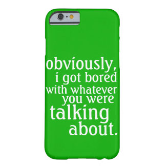 Obviously I got Bored iPhone 6 Case