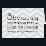 """Obviously Will You Be My Bridesmaid Proposal Card<br><div class=""""desc"""">The background is a light gray chevron pattern. Click on Customize It to remove the background. You can also add a different color by using the color picker. &#169;Cindy Bendel Designs LLC All Rights Reserved.</div>"""