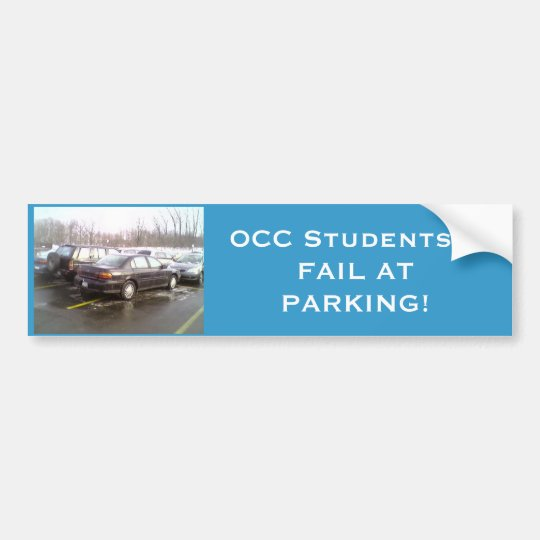 OCC Students... FAIL AT PARKING! Bumper Sticker