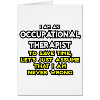 Occ Therapist...Assume I Am Never Wrong Card