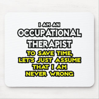 Occ Therapist...Assume I Am Never Wrong Mouse Pad
