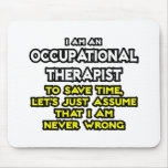 Occ Therapist...Assume I Am Never Wrong Mousepads