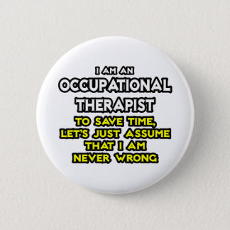 Occ Therapist...Assume I Am Never Wrong Pinback Button