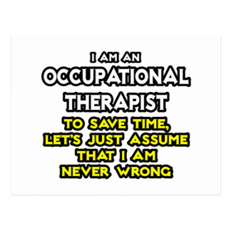 Occ Therapist...Assume I Am Never Wrong Postcard