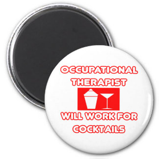 Occupational Therapist Will Work For Cocktails Fridge Magnet
