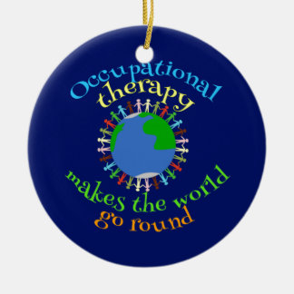Occupational Therapy Makes the World Go Round Ceramic Ornament