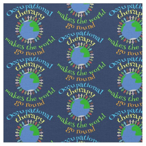 Occupational Therapy Makes the World Go Round Fabric