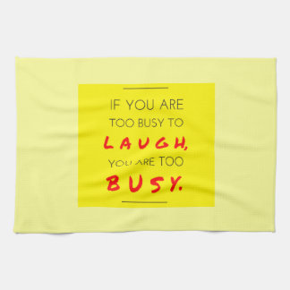 Occupied excessively busy to laugh - Too you laugh Towel