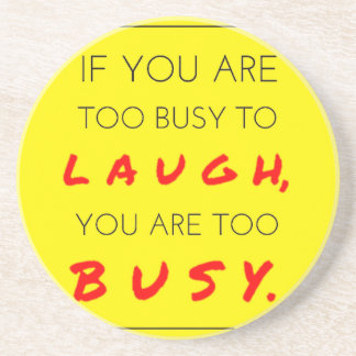 Occupied excessively busy to laugh - Too you laugh Sandstone Coaster