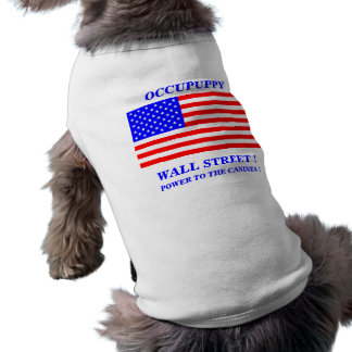 OCCUPUPPY WALL STREET POWER TO THE CANINES ! PET TSHIRT