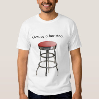 Occupy a bar stool. t shirt