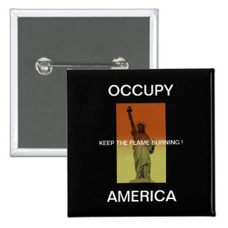 OCCUPY AMERICA KEEP THE FLAME BURNING ! PINBACK BUTTON