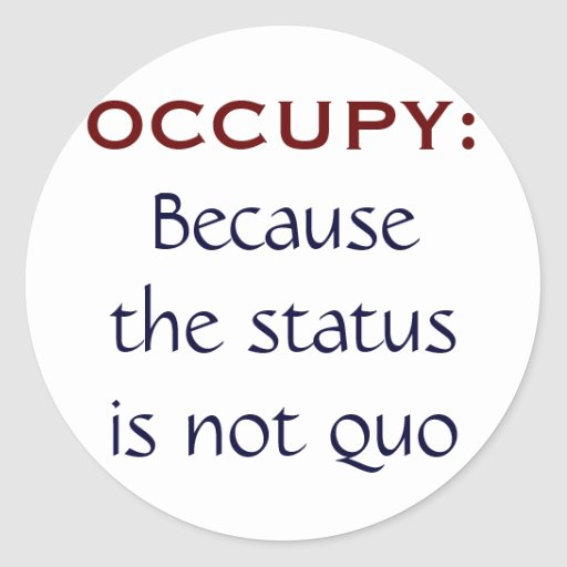 Occupy: Because the Status is Not Quo Round Sticker