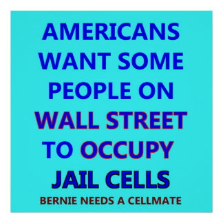 Occupy Jail Cells, Wall Street Bankers need to go  Print