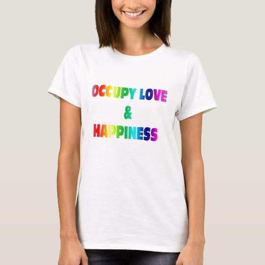 occupy Love and Happiness T-Shirt