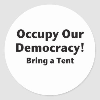 Occupy Our Democracy! Bring a Tent Classic Round Sticker