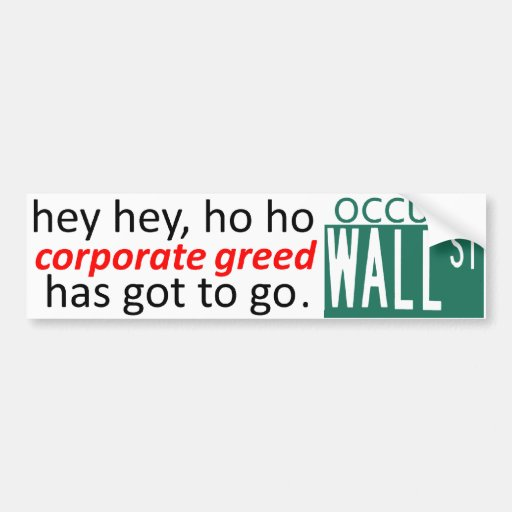 Occupy Wall St hey CORPORATE GREED Has Got To Go Car Bumper Sticker