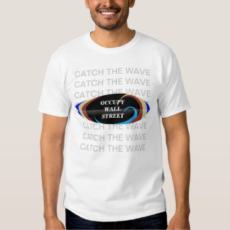OCCUPY WALL STREET CATCH THE WAVE SHIRT