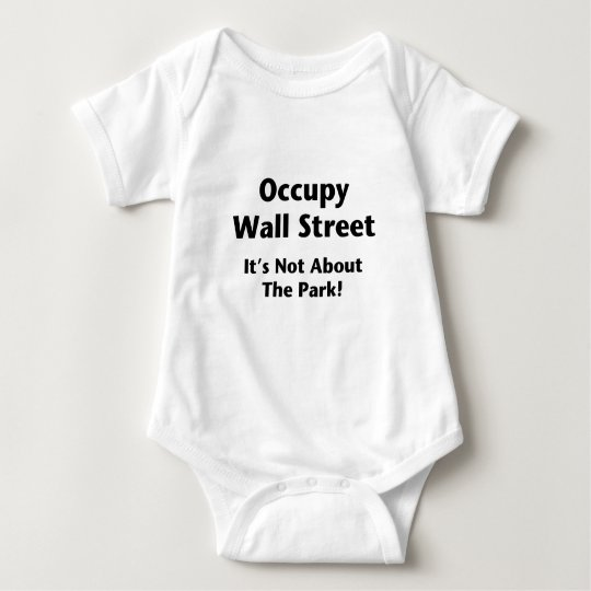 Occupy Wall Street -- It's Not About the Park! Baby Bodysuit