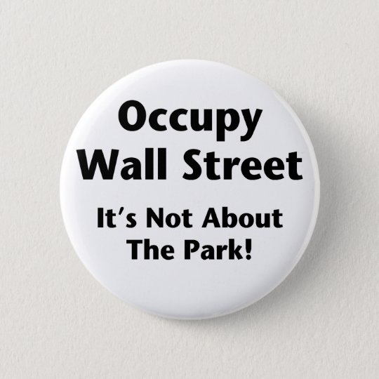 Occupy Wall Street -- It's Not About the Park! Button
