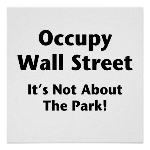 Occupy Wall Street -- It's Not About the Park! Poster
