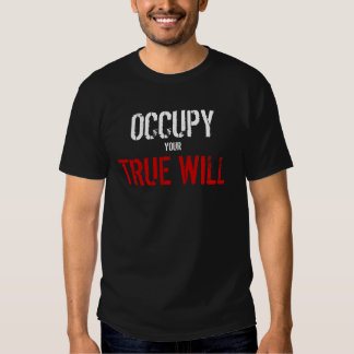 Occupy your True Will - We are the 93% Tee Shirts
