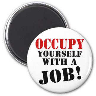 Occupy Yourself With A Job Refrigerator Magnet