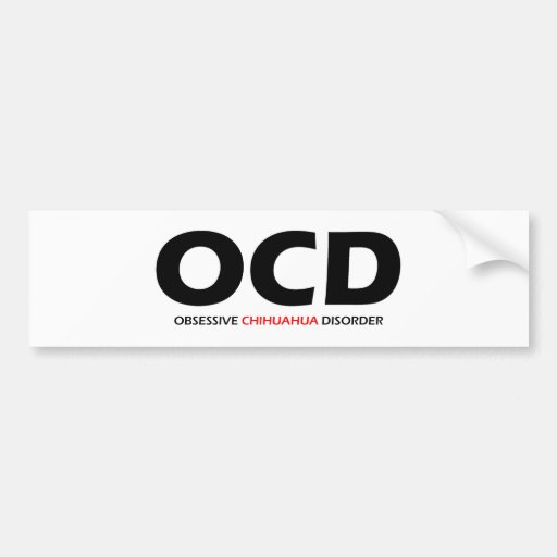 OCD - Desorden obsesivo de la chihuahua Etiqueta De Parachoque