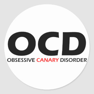 OCD - Obsessive Canary Disorder Classic Round Sticker