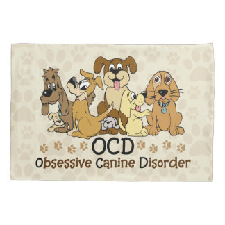 OCD Obsessive Canine Disorder Pillow Case