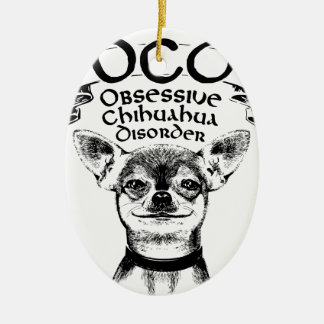 OCD obsessive chihuahua Ceramic Ornament